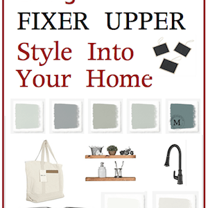 Bring Fixer Upper Style Into Your Home